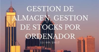 GESTION DE ALMACEN, GESTION DE STOCKS POR ORDENADOR