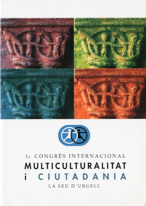 Actes del I Congrés Internacional sobre Multiculturalitat i Ciutadania (la Seu d'Urgell, 19-21 de juny de 2003)