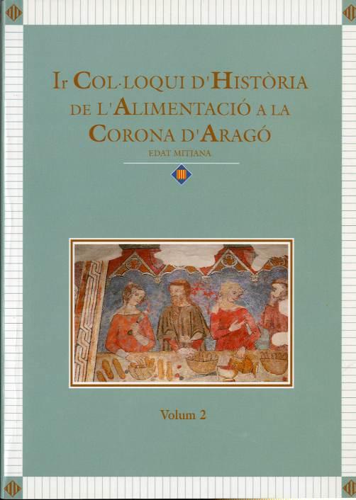 Actes del Ir Col·loqui d'història de l'alimentació a la Corona d'Aragó. [Vol. II, comunicacions]