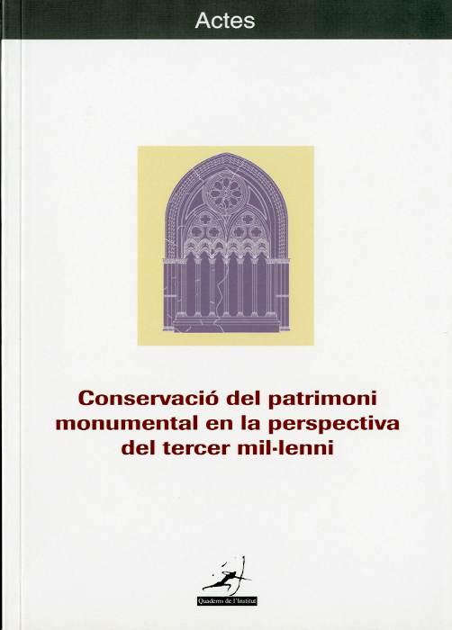 Actes del simposi Conservació del patrimoni monumental en la perspectiva del tercer mil·lenni