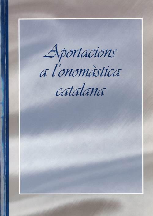 Aportacions a l'onomàstica [Actes del XXVI Col.loqui de la Societat d'Onomàstica Catalana, Lleida, 26-28 de novembre de 1999]