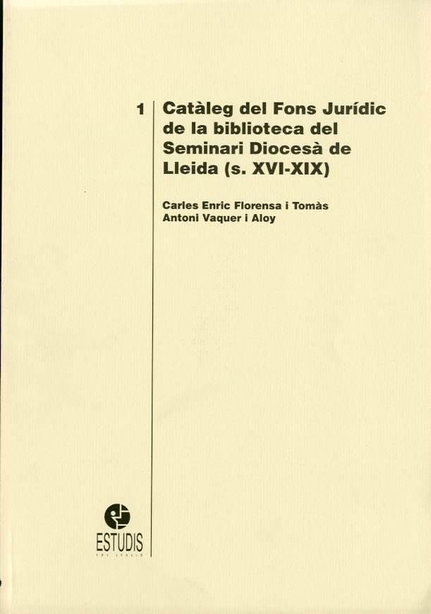 Catàleg del Fons Jurídic de la biblioteca del Seminari Diocesà de Lleida ( s. XVI-XIX )