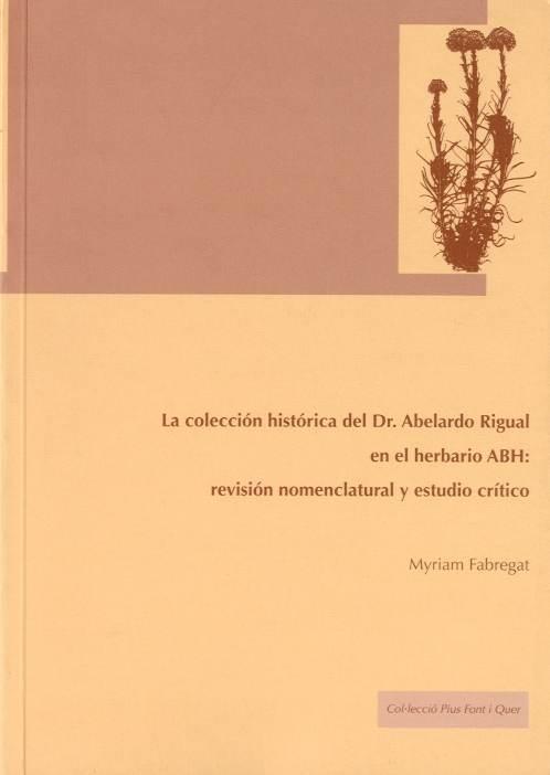 Colección histórica del dr. abelardo rigual en el herbario abh: revisión nomenclatural y estudio crítico (xviii premi pius font i quer)