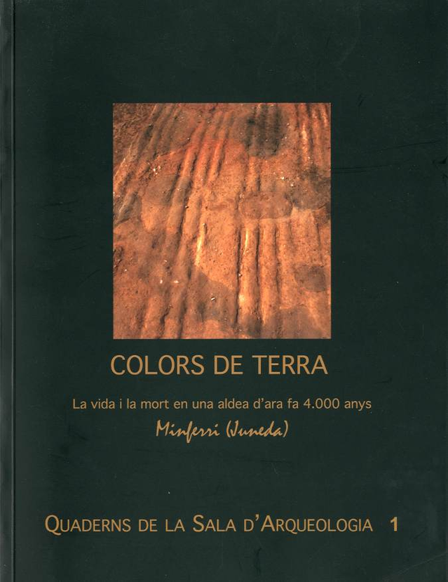 Colors de terra. La vida i la mort en una aldea d'ara fa 4.000 anys. Minferri (Juneda)