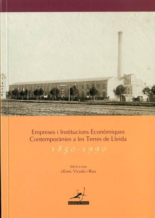 Empreses i institucions econòmiques contemporànies a les Terres de Lleida (1850-1990)
