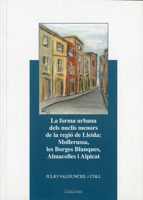 Forma urbana dels nuclis menors de la regió de Lleida: Mollerussa, les Borges Blanques, Almacelles i Alpicat, La