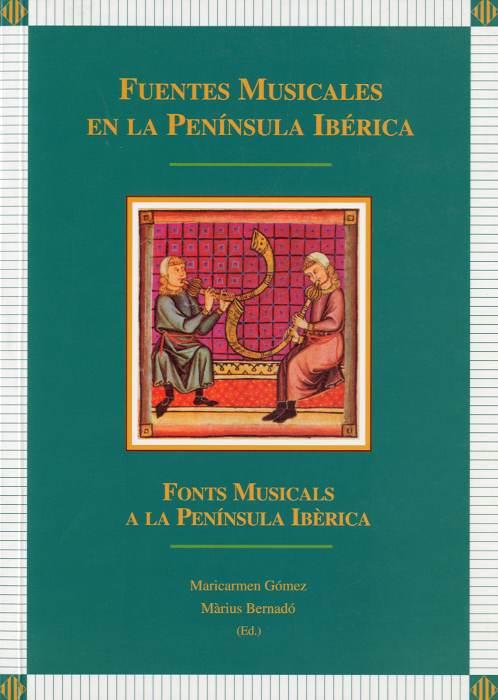 Fuentes musicales en la Península Ibérica / Fonts musicals a la Península Ibèrica (CA. 1250 - CA. 1550) [Actes del Col·loqui Internacional, Lleida, 1-3 abril 1996]