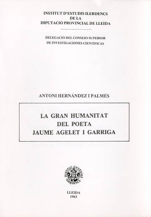Gran humanitat del poeta Jaume Agelet i Garriga, La (Miscel·lània homenatge al poeta Jaume Agelet i Garriga)