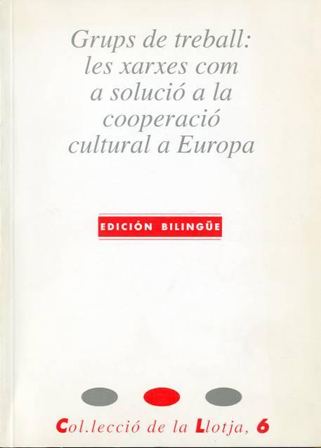 Grups de treball: les xarxes com a solució a la cooperació cultural a Europa