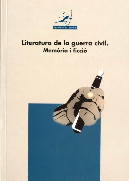 Literatura de la guerra civil. Memòria i ficció, La. [Actes del cicle de conferències Literatura de la Guerra Civil. Memòria i Ficció (Lleida, 27-28 març de 2001)]