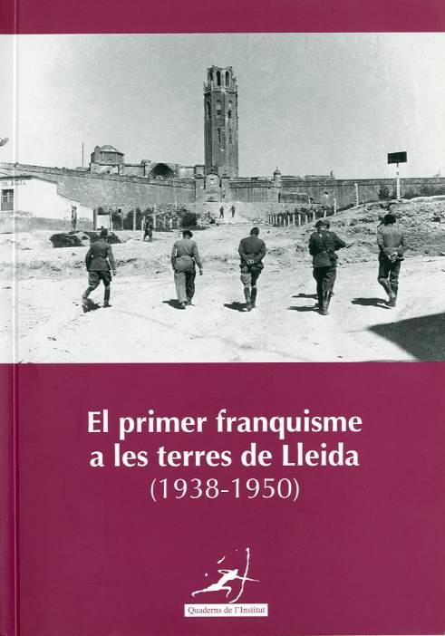 Primer franquisme a les terres de Lleida (1938-1950), El. [Actes del seminari El primer franquisme, Lleida (1938-1950)-(Lleida, 12-22 d'abril de 1998)]