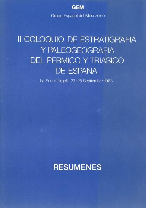 (Segundo) Coloquio de estratigrafía y paleografía del Pérmico y Triásico de España. Resumenes