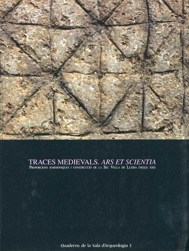 Traces medievals. Ars et scientia. Proporcions harmòniques i construcció de la Seu Vella de Lleida (segle XIII)